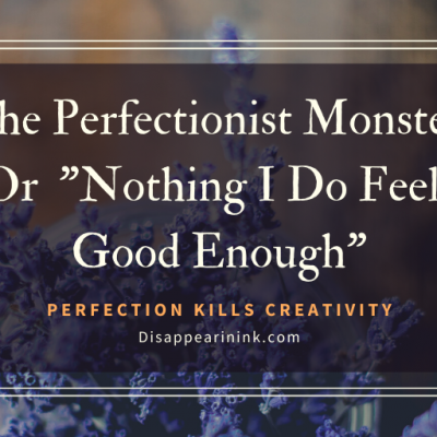"The Perfectionist Monster, Or  ""Nothing I Do Feels Good Enough"""