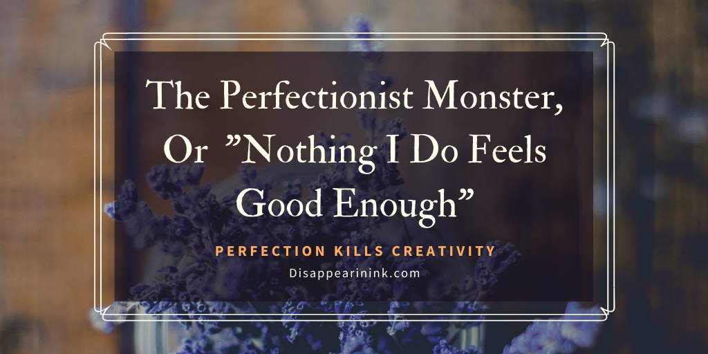"""The Perfectionist Monster, Or  """"Nothing I Do Feels Good Enough"""" 