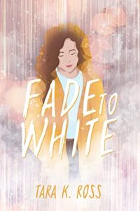Author Interview: Tara K. Ross, Author of Fade To White | MC Roberts Disappearinink.com