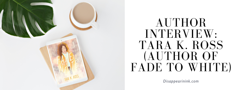 Author Interview: Tara K. Ross, Author of Fade To White   MC Roberts Disappearinink.com