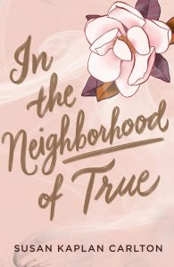Review: In The Neighborhood of True by Susan Kaplan Carlton | MC Roberts Disappearinink.com