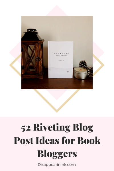 52 Riveting Blog Post Ideas for Book Bloggers | MC Roberts Disappearinink.com